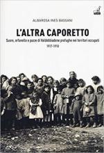 63278 - Bassani, A.I. - Altra Caporetto. Suore, orfanelle e pazze di Valdobbiadene profughe nei territori occupati (L')