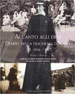 63279 - D'Aosta, E. - Accanto agli Eroi. Diario della duchessa d'Aosta Vol 2: 1916-1917