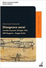 63282 - Giustardi, A. - Disegnava aerei. L'eccidio nascosto: 28 luglio 1943. OMI Reggiane, Reggio Emilia