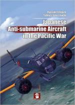63304 - Ishiguro, R. - Japanese Anti-Submarine Aircraft in the Pacific War