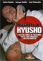 63358 - Reinish-Hoeller-Maluschka, S.-J.-A. - Segreti del Kyusho. L'uso dei punti di pressione nelle arti marziali e nell'autodifesa (I)
