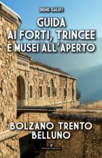63361 - Galifi, IS. - Guida ai forti, trincee e musei all'aperto. Bolzano Trento Belluno