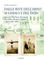 63362 - De Angelis Foresi, M. - Dalle rive dell'Arno ai ghiacci del Don. Lettere di Elio Foresi, fiorentino, socio della Canottieri Firenze e alpino della Julia