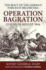 63383 - Harrison, R.W. - Operation Bagration 23 June-29 August 1944. Rout of the German Forces in Belorussia. Soviet General Staff