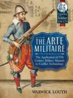 63388 - Louth, W. - Arte Militaire. The Application of 17th Century Military Manuals To Conflict Archaeology (The)