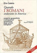 63453 - Cadelo, E. - Quando i romani andavano in America. Scoperte geografiche e conoscenze scientifiche degli antichi navigatori