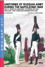 63457 - Viskovatov, A.V. - Uniforms of Russian army during the Napoleonic war Vol 12 Reign of Alexander I of Russia 1801-1825. Artillery: Foot, Horse and Garrison Artillery