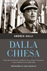 63469 - Galli, A. - Dalla Chiesa. Storia del Generale dei Carabinieri che sconfisse il terrorismo e mori' a Palermo ucciso dalla mafia