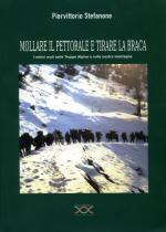 63484 - Stefanone, P.V. - Mollare il pettorale e tirare la braca. I mitici muli nelle Truppe Alpine a sulle nostre montagne