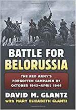 63488 - Glantz-Glantz, D.M.-M.E. - Battle for Belorussia. The Red Army's forgotten Campaign of October 1943-April 1944