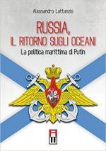 63498 - Lattanzio, A. - Russia il ritorno sugli oceani. La politica marittima di Putin