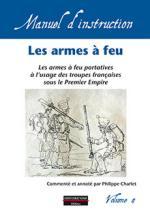 63504 - Charlet, P. - Manuel d'instructions 04: Les armes a feu portatives a l'usage des troupes francaises sous le Premier Empire