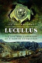 63510 - Fratantuono, L. - Lucullus. The Life and Campaigns of a Roman Conqueror