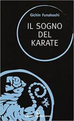 63514 - Funakoshi, G. - Sogno del karate (Il)