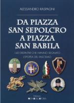 63516 - Raspagni, A. - Da Piazza San Sepolcro a Piazza San Babila. 140 Distintivi che hanno segnato l'epopea del fascismo