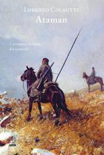 63518 - Colautti, L. - Ataman. L'avventura italiana dei cosacchi