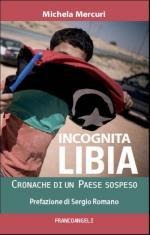 63521 - Mercuri, M. - Incognita Libia. Cronache di un paese sospeso