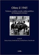 63532 - AAVV,  - Oltre il 1945. Violenza, conflitto sociale, ordine pubblico nel dopoguerra europeo