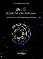 63550 - Mirisola, G. - Druidi. Il Culto del Sole e della Luna. Manuale pratico di sciamanesimo nord europeo