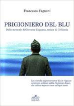 63553 - Fagnani, F. - Prigioniero del blu. Dalle memorie di Giovanni Capanna, reduce di Cefalonia