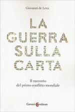 63557 - De Leva, G. - Guerra sulla carta. Il racconto del primo conflitto mondiale (La)