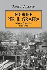 63600 - Volpato, P. - Morire per il Grappa. Monte Asolone 1917-1918