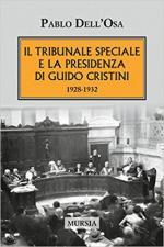 63602 - Dell'Osa, P. - Tribunale speciale e la presidenza di Guido Cristini 1928-1932 (Il)