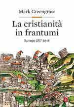 63604 - Greengrass, M. - Cristianita' in frantumi. Europa 1517-1648