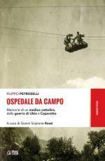 63614 - Petroselli, F. - Ospedale da Campo. Memorie di un medico cattolico, dalla guerra di Libia a Caporetto