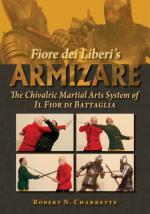 63620 - Charrette, R.N. - Fiore dei Liberi's Armizare. The Chivalric Martial Arts System of Il Fior di Battaglia