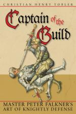 63629 - Tobler, H. - Captain of the Guild. Master Peter Falkner's Art of Knightly Defense