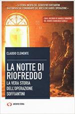 63630 - Clemente, C. - Notte di Riofreddo. La vera storia dell'Operazione Soffiantini (La)