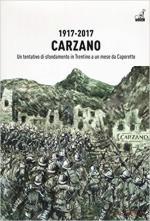 63639 - AAVV,  - Carzano 1917-2017. Un tentativo di sfondamento in Trentino a un mese da Caporetto