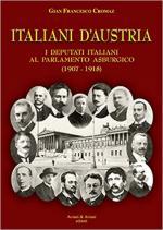 63648 - Cromaz, G.F. - Italiani d'Austria. I deputati italiani al parlamento asburgico 1907-1918