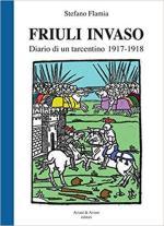 63649 - Flamia, S. - Friuli invaso. Diario di un tarcentino 1917-1918