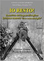 63650 - Zanier-Strazzolini, C.-P. - Io resto! Il sacrificio del Sergente Mitragliere Angiolo Zampini 'Eroe senza medaglia'