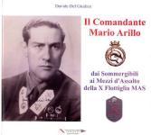 63659 - Del Giudice, D. - Comandante Mario Arillo dai sommergibili ai Mezzi d'Assalto della X Flottiglia MAS (Il)