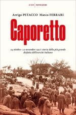 63673 - Petacco, A. - Caporetto. 24 ottobre-12 novembre 1917: storia della piu' grande disfatta dell'esercito italiano