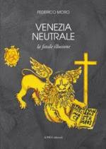 63677 - Moro, F. - Venezia neutrale. La fatale illusione