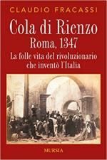 63682 - Fracassi, C. - Cola di Rienzo. Roma 1347. La folle vita del rivoluzionario che invento' l'Italia