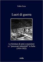 63687 - Ecca, F. - Lucri di guerra. Le forniture di armi e munizioni e i 'pescecani industriali' in Italia 1914-1922