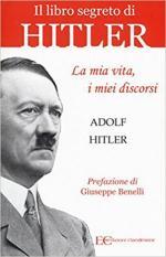 63688 - Hitler, A. - Libro segreto di Hitler. La mia vita, i miei discorsi