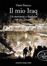 63692 - Petucco, D. - Mio Iraq. Un marinaio a Baghdad. Luglio 2005-giugno 2006 (Il)
