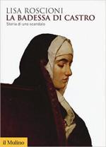 63705 - Roscioni, L. - Badessa di Castro. Storia di uno scandalo (La)