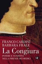 63713 - Cardini-Frale, F.-B. - Congiura. Potere e vendetta nella firenze dei Medici (La)