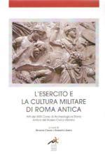 63721 - Carosi-Libera, S.-R. cur - Esercito e la cultura militare di Roma Antica. Atti del XXIX Corso di Archeologia e Storia Antica (La)