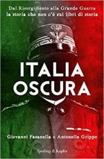 63723 - Fasanella-Grippo, G.-A. - Italia oscura. Dal Risorgimento alla Grande Guerra la storia che non c'e' sui libri di storia