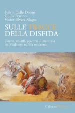 63739 - Delle Donne-Perrino-Rivera Magos, F.-G.-V. - Sulle tracce della disfida. Guerre, trionfi, percorsi di memoria tra Medioevo e eta' moderna
