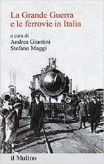 63754 - Giuntini-Maggi, A.-S. cur - Grande Guerra e le ferrovie in Italia (La)