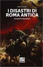 63759 - Toner, J. - Disastri di Roma antica. Calamita' e resilienza?(I)